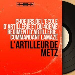 Choeurs de l'école d'artillerie et du 40ème régiment d'artillerie, Commandant Lamaze 歌手頭像