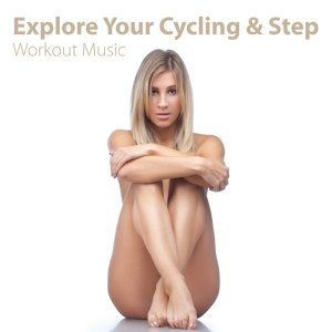 Explore Your Cycling Step - Workout Music アーティスト写真