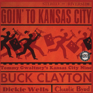 Buck Clayton & Tommy Gwaltney's Kansas City Nine & Dickie Wells & Charlie Byrd 歌手頭像