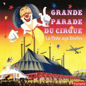 Grande parade du cirque : La piste aux étoiles 歌手頭像
