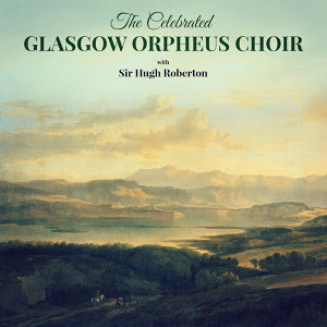 Sir Hugh Roberton & The Glasgow Orpheus Choir 歌手頭像