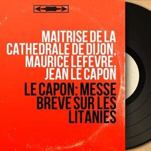 Maîtrise de la cathédrale de Dijon, Maurice Lefèvre, Jean Le Capon 歌手頭像