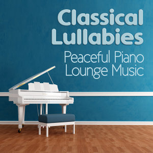 Classical Lullabies|Peaceful Piano Lounge Music 歌手頭像