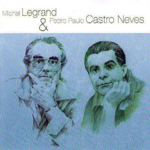 Michel Legrand, Pedro Paul Castro Neves 歌手頭像