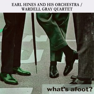 Earl Hines And His Orchestra, Wardell Gray Quartet 歌手頭像
