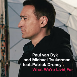 Paul van Dyk & Michael Tsukerman feat. Patrick Droney