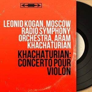 Leonid Kogan, Moscow Radio Symphony Orchestra, Aram Khachaturian 歌手頭像