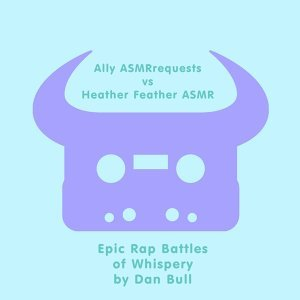 Dan Bull, Heather Feather ASMR, Ally ASMRrequests 歌手頭像