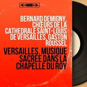 Bernard Demigny, Chœurs de la cathédrale Saint-Louis de Versailles, Gaston Roussel 歌手頭像
