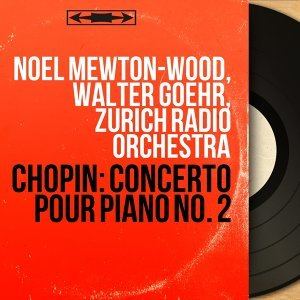Noel Mewton-Wood, Walter Goehr, Zurich Radio Orchestra 歌手頭像