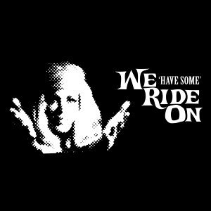 We Ride On