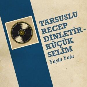 Tarsuslu Recep Dinletir , Küçük Selim 歌手頭像