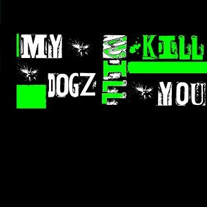 My Dogz Will Kill You アーティスト写真