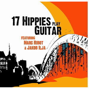 17 Hippies, Marc Ribot, Jakob Ilja