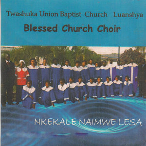 Blessed Church Choir Twashuka Union Baptist Church Luanshya 歌手頭像