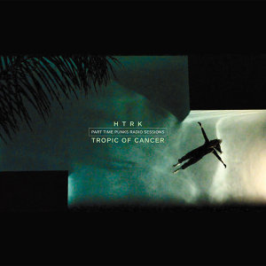 HTRK / Tropic of Cancer
