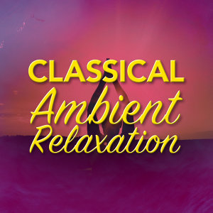 Classical Ambient Relax Collective, Classical Music for Meditation Yoga and Relaxation 歌手頭像