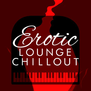 Erotic Lounge Buddha Chill Out Cafe, Erotica, Lounge Piano Music Cafe After Dark 歌手頭像
