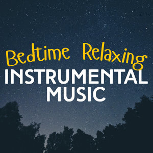 Bedtime Songs Collective, Relaxing Instrumental Music, Relaxing Piano Music 歌手頭像