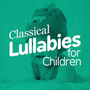 Children Classical Lullabies Club, Classical Baby Music Ultimate Collection, Classical Lullabies 歌手頭像