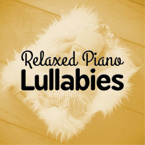 Piano Lullabies, Relaxed Piano Music, Relaxing Piano 歌手頭像