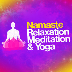 Relaxation, Meditation, Yoga Music, Namaste