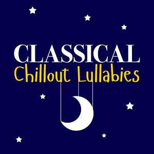 Classical Chillout Radio, Classical Lullabies, Classical Music Radio 歌手頭像