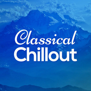 Chill Out Music Academy, Classical Chillout Radio, Exam Study Classical Music Chill Out 歌手頭像