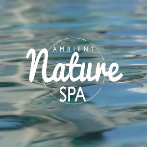 Ambient Nature Sounds, Spa & Spa, Spa Music 歌手頭像