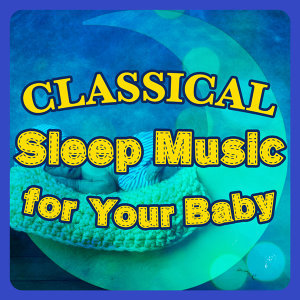 Classical Sleep Music, Sleep Baby Sleep & Classical Lullabies, The Einstein Classical Music Collection for Baby 歌手頭像