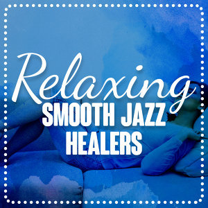 Piano Music Specialists, Relaxing Instrumental Jazz Ensemble, Smooth Jazz Healers 歌手頭像