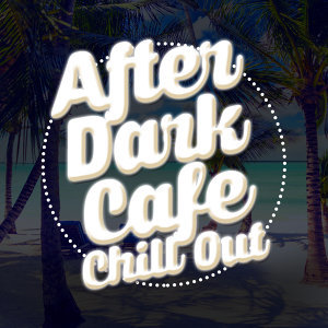 Cafe Chill Out Music After Dark, Chill Out, Chillout 歌手頭像