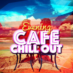 Chill Out Music Cafe, Evening Chill Out Music Academny 歌手頭像