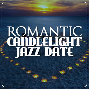 Candlelight Romantic Dinner Music, Romantic Jazz