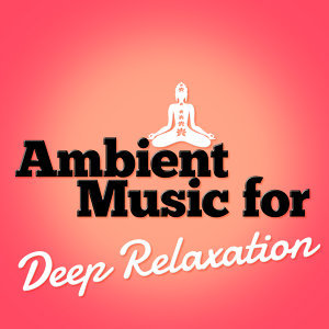 Relaxation Music, Ambient, Ambient Music Therapy 歌手頭像