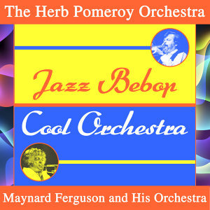 The Herb Pomeroy Orchestra, Maynard Ferguson and His Orchestra 歌手頭像
