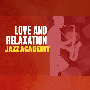 Sounds of Love and Relaxation Music, Erotica, Relaxing Instrumental Jazz Academy 歌手頭像