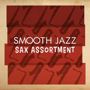 Smooth Jazz Sax Instrumentals, Easy Listening Jazz Masters, Romantic Sax Instrumentals 歌手頭像