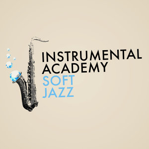 Easy Listening Music, Relaxing Instrumental Jazz Academy, Soft Jazz 歌手頭像