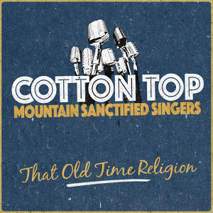 Cotton Top Mountain Sanctified Singers 歌手頭像