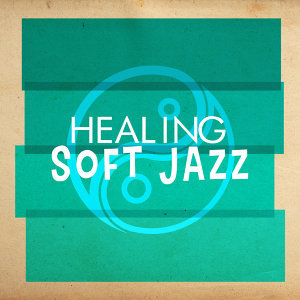Soft Jazz, Easy Listening Instrumentals, Smooth Jazz Healers 歌手頭像
