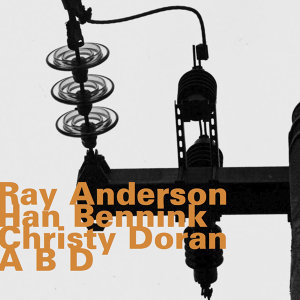 Ray Anderson, Han Bennink & Christy Doran