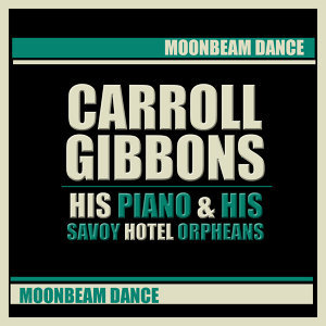 Carroll Gibbons, His Piano & His Savoy Hotel Orpheans 歌手頭像