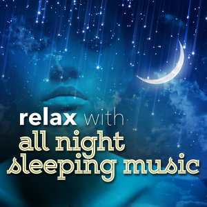 All Night Sleeping Songs to Help You Relax, Relax, Sleep Music 歌手頭像
