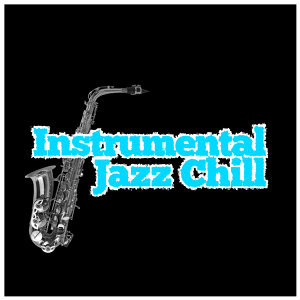 Chillout, Relaxing Instrumental Jazz Academy, Smooth Jazz Sax Instrumentals 歌手頭像