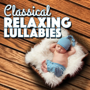 Classical Lullabies, Música a Relajarse, The Relaxing Classical Music Collection 歌手頭像