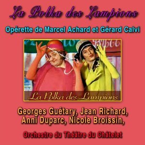 George Guétary, Jean Richard, Orchestre du théâtre du Châtelet Direction Félix Nuvolone, Annie Duparc, Nicole Broissin 歌手頭像