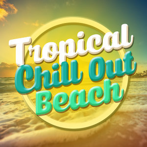 Beach House Chillout Music Academy, Chillout, Tropical Chill Out Music Club 歌手頭像
