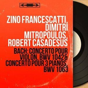 Zino Francescatti, Dimitri Mitropoulos, Robert Casadesus 歌手頭像