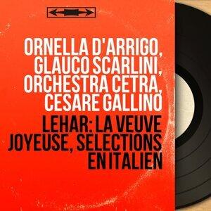 Ornella D'Arrigo, Glauco Scarlini, Orchestra Cetra, Cesare Gallino 歌手頭像